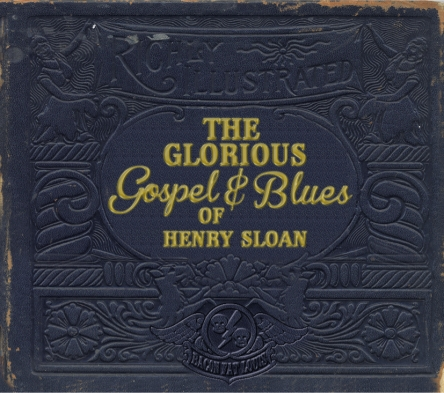 The Glorious Gospel and Blues of Henry Sloan