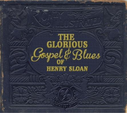The Glorious Gospel & Blues of Henry Sloan